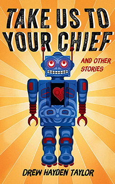 Take Us to Your Chief and Other Stories:  Classic Science-Fiction with a Contemporary First Nations Outlook