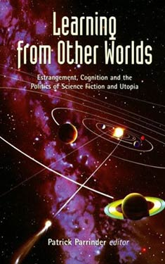 Learning from Other Worlds:  Estrangement, Cognition, and the Politics of SF