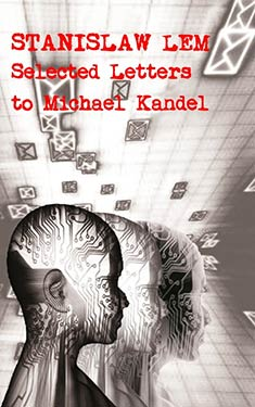 Stanislaw Lem:  Selected Letters to Michael Kandel