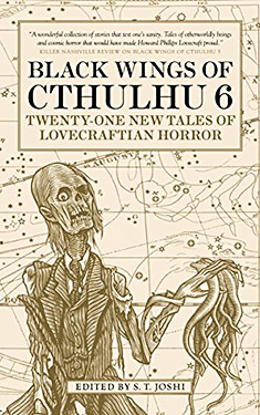Black Wings of Cthulhu 6:  Twenty-One New Tales of Lovecraftian Horror