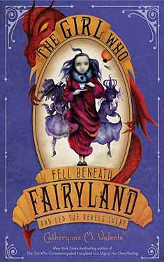 The Girl Who Fell Beneath Fairyland and Led the Revels There
