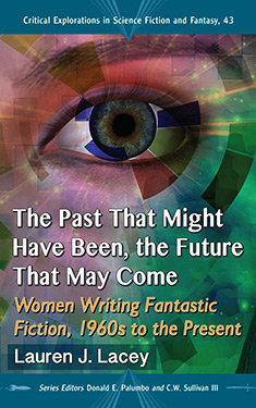 The Past That Might Have Been, the Future That May Come:  Women Writing Fantastic Fiction, 1960s to the Present