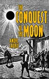 The Conquest of the Moon: A Story of the Bayouda