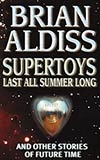 Supertoys Last All Summer Long:  and Other Stories of Future Time