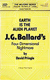 Earth is the Alien Planet: J. G. Ballard's Four-Dimensional Nightmare