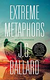 Extreme Metaphors:  Interviews with J.G. Ballard