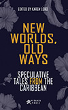 New Worlds, Old Ways: Speculative Tales from the Caribbean