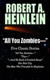 All You Zombies –:  Five Classic Stories by Robert A. Heinlein
