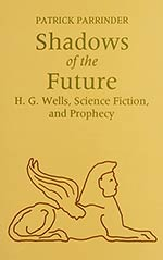 Shadows of the Future: H. G. Wells, Science Fiction and Prophecy