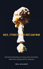Race, Ethnicity and Nuclear War: Representations of Nuclear Weapons and Post-Apocalyptic Worlds