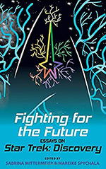 Fighting for the Future: Essays on Star Trek: Discovery
