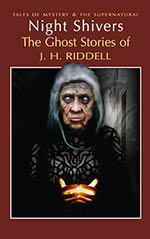 Night Shivers: The Ghost Stories of Mrs. J. H. Riddell