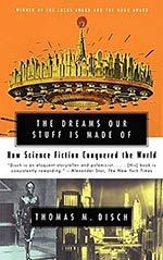 The Dreams Our Stuff Is Made Of:  How Science Fiction Conquered the World