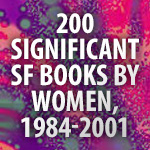 200 Significant SF Books by Women, 1984-2001