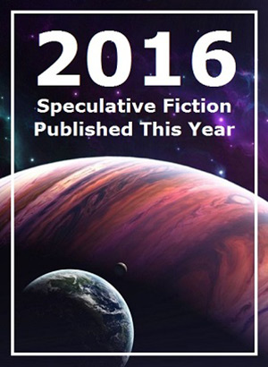 2016 Speculative Fiction Published This Year