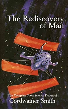 The Rediscovery of Man: The Complete Short Science Fiction of Cordwainer Smith