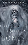These Deathless Bones