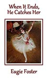 When It Ends, He Catches Her