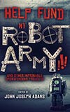 Help Fund My Robot Army!!! and Other Improbable Crowdfunding Projects