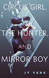 Circus Girl, The Hunter, and Mirror Boy