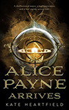 Alice Payne Arrives