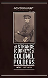 The Strange Journeys of Colonel Polders