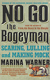 No Go the Bogeyman:  Scaring, Lulling, and Making Mock