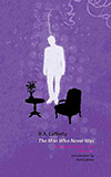 The Man Who Never Was:  The Collected Short Fiction, Volume Six