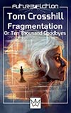 Fragmentation, or Ten Thousand Goodbyes