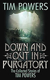 Down and Out in Purgatory: The Collected Stories of Tim Powers