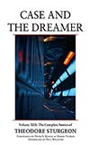 Case and the Dreamer:  The Complete Stories of Theodore Sturgeon, Vol. 13