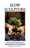 Slow Sculpture:  The Complete Stories of Theodore Sturgeon, Vol. 12