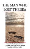 The Man Who Lost the Sea:  The Complete Stories of Theodore Sturgeon, Vol. 10