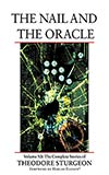 The Nail and the Oracle:  The Complete Stories of Theodore Sturgeon, Vol. 11