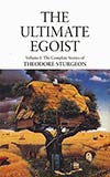 The Ultimate Egoist:  The Complete Stories of Theodore Sturgeon, Vol. 1