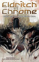 Eldritch Chrome: Unquiet Tales of a Mythos-Haunted Future