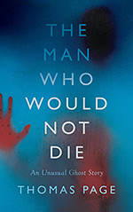The Man Who Would Not Die: An Unusual Ghost Story