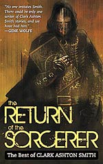 The Return Of The Sorcerer: The Best of Clark Ashton Smith