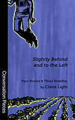Slightly Behind and to the Left: Four Stories and Three Drabbles