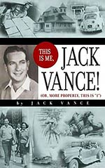 This is Me, Jack Vance!:  Or, More Properly, This is